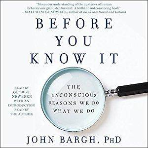 Before You Know It: The Unconscious Reasons We Do What We Do [Audiobook]