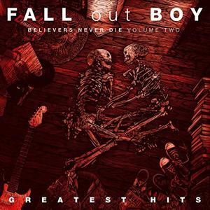 Fall Out Boy - Believers Never Die (Volume Two) (2019) [Official Digital Download]