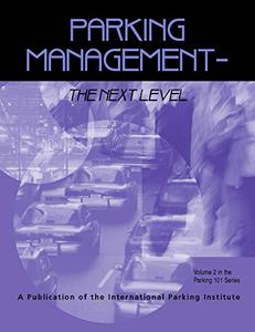 Parking Management - The Next Level: Volume 2 in the Parking 101 Series
