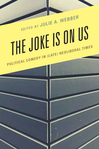 The Joke Is on Us : Political Comedy in (Late) Neoliberal Times