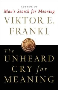 «The Unheard Cry for Meaning: Psychotherapy and Humanism» by Viktor E. Frankl