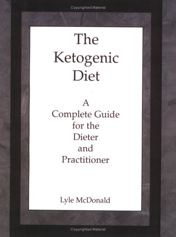Lyle McDonald - The Ketogenic Diet: A Complete Guide for the Dieter and Practitioner