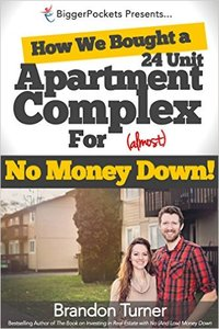Brandon Turner - How We Bought a 24-Unit Apartment Building for (Almost) No Money Down