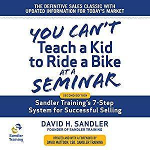 You Can't Teach a Kid to Ride a Bike at a Seminar: Sandler Training's 7-Step System for Successful Selling [ Audiobook]