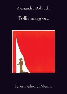 Alessandro Robecchi - Follia maggiore