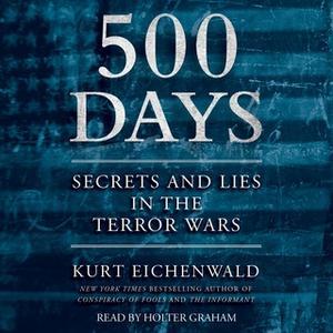 «500 Days: Secrets and Lies in the Terror Wars» by Kurt Eichenwald