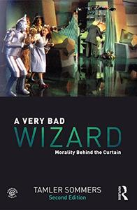 A Very Bad Wizard: Morality Behind the Curtain, 2nd Edition
