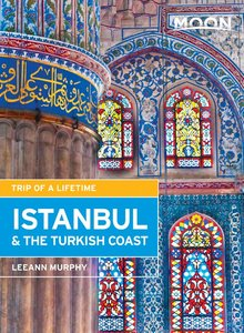 Moon Istanbul & the Turkish Coast: Including Cappadocia, Second Edition
