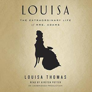 Louisa: The Extraordinary Life of Mrs. Adams [Audiobook]