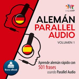 «Alemán Parallel Audio – Aprende alemán rápido con 501 frases usando Parallel Audio - Volumen 1» by Lingo Jump