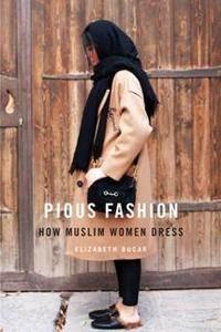 Pious Fashion : How Muslim Women Dress