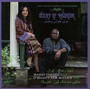 Mahsa Vahdat & Mighty Sam McClain - Scent Of Reunion: Love Duets Across Civilizations (2010)