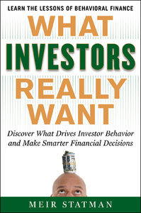 What Investors Really Want: Know What Drives Investor Behavior and Make Smarter Financial Decisions (repost)