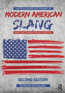 The Routledge Dictionary of Modern American Slang and Unconventional English, Second Edition