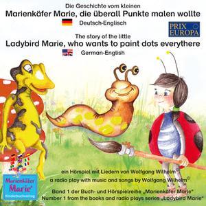 «Die Geschichte vom kleinen Marienkäfer Marie, die überall Punkte malen wollte - Deutsch-Englisch» by Wolfgang Wilhelm