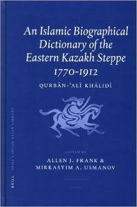 An Islamic Biographical Dictionary of the Eastern Kazakh Steppe: 1770-1912 (Brill's Inner Asian Library)