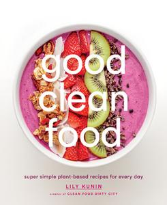 «Good Clean Food» by Lily Kunin