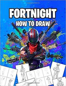 Fortnight How To Draw: How To Draw Fortnight Book. Fortnight Most Popular Characters and Weapons