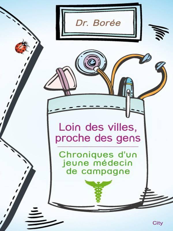 """Dr. Borée, """"Loin des villes, proche des gens : Chroniques d'un jeune médecin de campagne"""""""