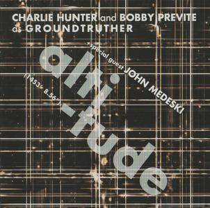 Charlie Hunter and Bobby Previte as Groundtruther + special guest John Medesky - Altitude (2007) {2CDs Thirsty Ear}