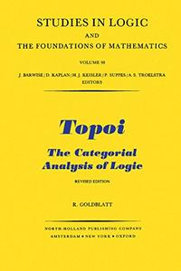 Topoi: Categorial Analysis of Logic (Studies in Logic and the Foundations of Mathematics)
