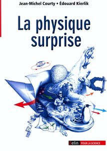 "Jean-Michel Courty, Edouard Kierlik, ""La physique surprise"" (repost)"