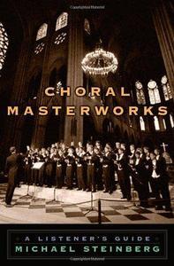 Choral Masterworks: A Listener's Guide