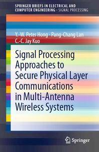 Signal Processing Approaches to Secure Physical Layer Communications in Multi-Antenna Wireless Systems (repost)