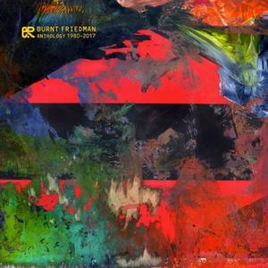 Burnt Friedman - Anthology (1980-2017) (2017