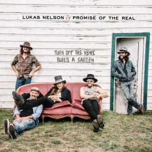 Lukas Nelson & Promise of the Real - Turn Off The News (Build A Garden) (2019)