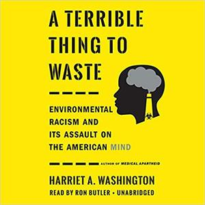 A Terrible Thing to Waste: Environmental Racism and Its Assault on the American Mind [Audiobook]