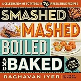 Smashed, Mashed, Boiled, and Baked–and Fried, Too!: A Celebration of Potatoes in 75 Irresistible Recipes (repost)