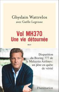 """Ghyslain Wattrelos, Gaëlle Legenne, """"Vol MH370 - Une vie détournée"""""""
