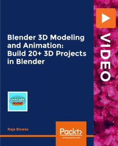Blender 3D Modeling and Animation: Build 20+ 3D Projects in Blender