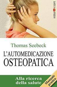 Thomas Seebeck - L'automedicazione osteopatica. Alla ricerca della salute (2015) [Repost]