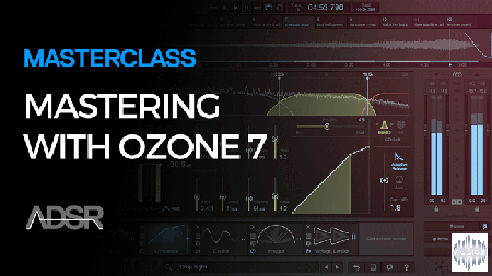 ADSR Sounds - Masterclass Mastering With Ozone 7 (2016)