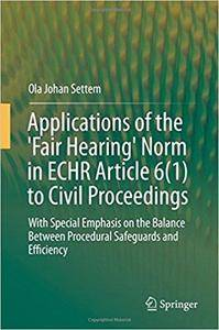Applications of the 'Fair Hearing' Norm in ECHR Article 6(1) to Civil Proceedings