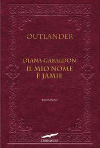 Diana Gabaldon - Outlander. Il mio nome è Jamie