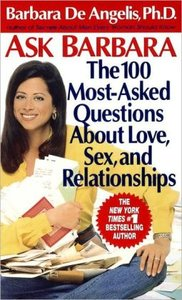 Ask Barbara : The 100 Most-Asked Questions About Love, Sex, and Relationships (repost)