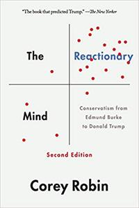 The Reactionary Mind: Conservatism from Edmund Burke to Donald Trump Ed 2