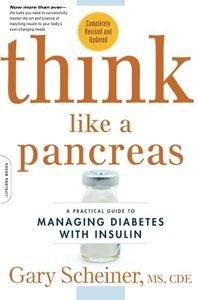 Think Like a Pancreas: A Practical Guide to Managing Diabetes with Insulin -- Completely Revised and Updated, Second Edition