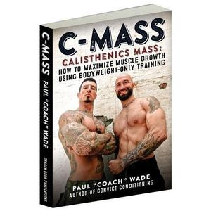 C-Mass Calisthenics Mass: How to Maximize Muscle Growth Using Bodyweight-Only Training (Repost)