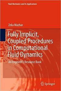 Fully Implicit, Coupled Procedures in Computational Fluid Dynamics: An Engineer's Resource Book (repost)