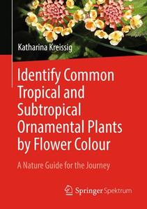 Identify Common Tropical and Subtropical Ornamental Plants by Flower Colour: A Nature Guide for the Journey (Repost)