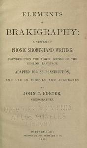 Elements of brakigraphy: a system of phonic shorthand writing, founded upon the vowel sounds of the English language ..