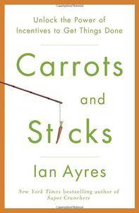 Carrots and Sticks: Unlock the Power of Incentives to Get Things Done (repost)