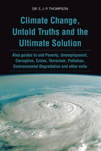 Climate Change, Untold Truths and the Ultimate Solution