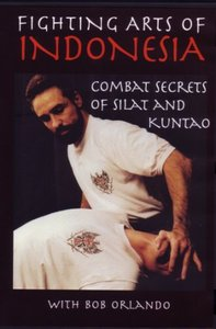 Bob Orlando - Fighting Arts Of Indonesia: Combat Secrets Of Silat And Kuntao