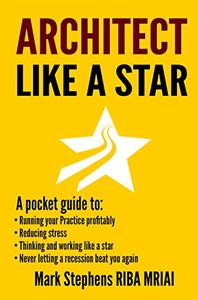 Architect Like a Star: Never let the recession beat you again - A self help guide for architects