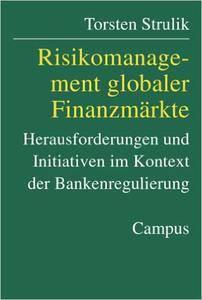 Torsten Strulik - Risikomanagement globaler Finanzmärkte: Herausforderungen und Initiativen im Kontext der Bankenregulierung
